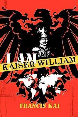 I Am Kaiser William Francis Kai