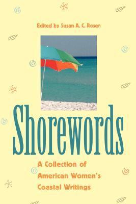 Shorewords: A Collection of American Womens Coastal Writings a Collection of American Womens Coastal Writings Jennifer Ackerman
