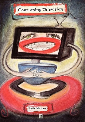 Consuming Television  by  Bob Mullan