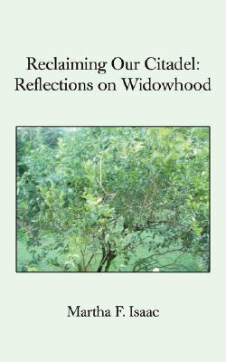 Reclaiming Our Citadel: Reflections on Widowhood  by  Martha F. Isaac
