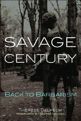 Savage Century: Back to Barbarism  by  Thérèse Delpech