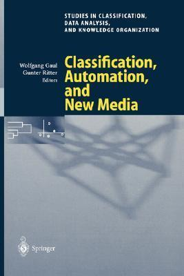 Classification, Automation, and New Media: Proceedings of the 24th Annual Conference of the Gesellschaft Fur Klassifikation E.V., University of Passau, March 15 17, 2000  by  Gesellschaft F Ur Klassifikation