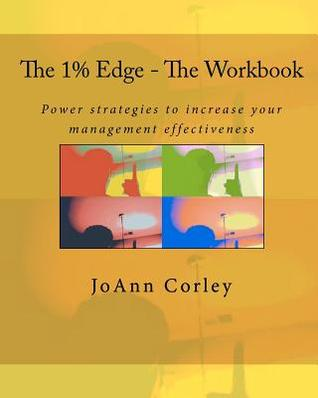 The 1% Edge - The Workbook: Power Strategies to Increase Your Management Effectiveness JoAnn R. Corley