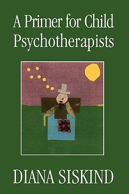 A Primer for Child Psychotherapists  by  Diana Siskind
