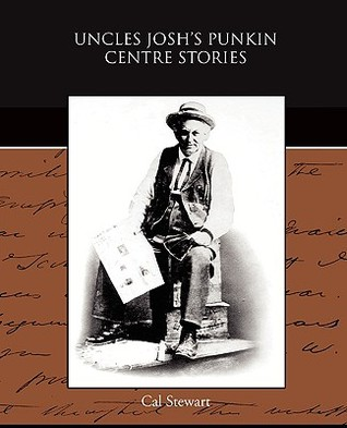 Uncles Joshs Punkin Centre Stories  by  Cal Stewart