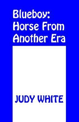 Blueboy: Horse from Another Era Judy White