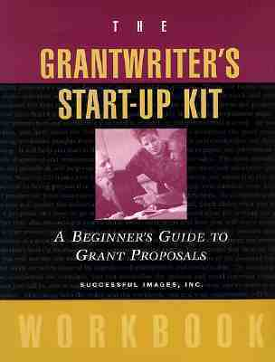 The Grantwriters Start-Up Kit, Kit Contains Video and Workbook: A Beginners Guide to Grant Proposals Set [With 20 Pages] Successful Images Inc