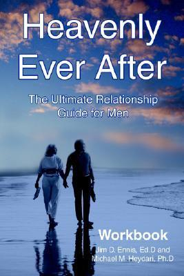 Heavenly Ever After: The Ultimate Relationship Guide for Men Workbook  by  Jim D. Ennis
