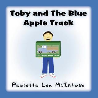 Toby and the Blue Apple Truck  by  Pauletta Lea McIntosh