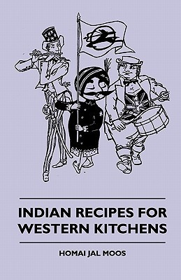 Indian Recipes for Western Kitchens Indian Recipes for Western Kitchens Homai Jal Moos