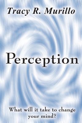 Perception Tracy R. Murillo
