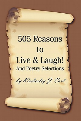 505 Reasons to Live & Laugh!: And Poetry Selections Kimberley J. Carl