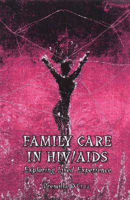 Family Care in HIV/AIDS: Exploring Lived Experience  by  Premilla DCruz