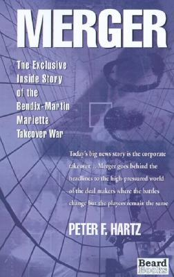 Merger: The Exclusive Inside Story Of The Bendix Martin Marietta Takeover War Peter F. Hartz