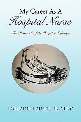 My Career as a Hospital Nurse Lorraine Hauser