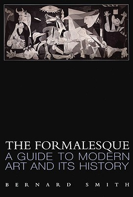 The Formalesque: A Guide to Modern Art and Its History  by  Bernard Smith