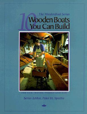 10 Wooden Boats You Can Build: For Sail, Motor, Paddle, and Oar  by  Wooden Boat Magazine