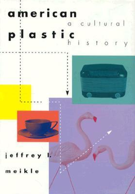 American Plastic: A Cultural History Jeffrey L. Meikle
