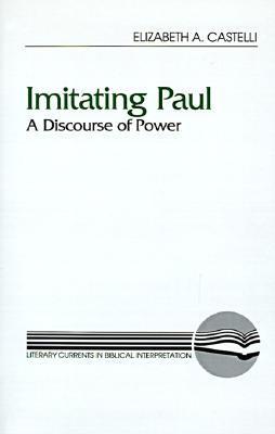 Imitating Paul: A Discourse of Power  by  Elizabeth A. Castelli