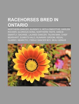 Racehorses Bred in Ontario: Northern Dancer, Nijinsky II, Hes a Smoothie, Harlem Rocker, Glorious Song, Northern Taste, Dance Smartly, Saoirse Source Wikipedia