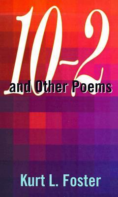 10-2 and Other Poems  by  Kurt Foster