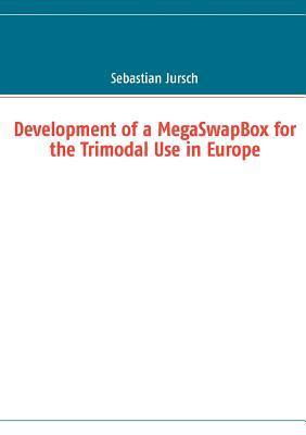 Development of a MegaSwapBox for the Trimodal Use in Europe Sebastian Jursch
