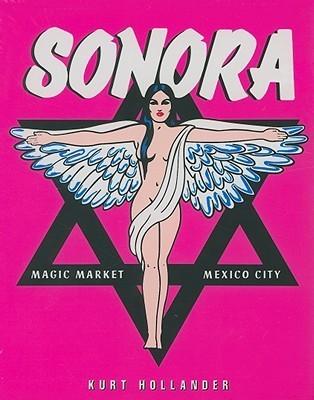 Sonora: Magic Market/Mexico City - El Mercado de La Magia/Ciudad de Mexico  by  Kurt Hollander