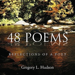 48 Poems: Reflections of a Poet  by  Gregory L. Hudson