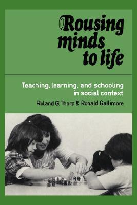 Rousing Minds to Life: Teaching, Learning, and Schooling in Social Context  by  Roland G. Tharp