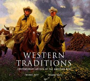 Western Traditions: Contemporary Artists of the American West  by  Michael Duty