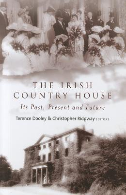 The Irish Country House: Its Past, Present and Future Terence Dooley