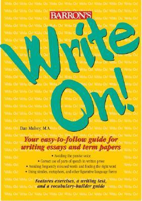 Write On!: Your Easy-To-Follow Guide for Writing Essays and Term Papers  by  Dan Mulvey