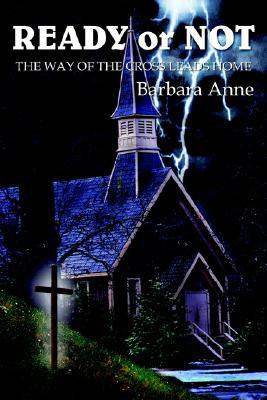 Ready or Not: The Way of the Cross Leads Home Barbara Anne