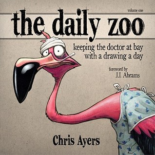 The Daily Zoo: Keeping the Doctor at Bay with a Drawing a Day Chris Ayers