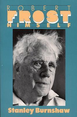Robert Frost Himself  by  Stanley Burnshaw