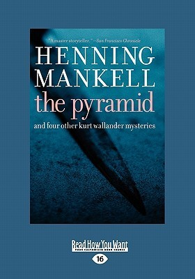 The Pyramid: And Four Other Kurt Wallander Mysteries (Large Print 16pt) Henning Mankell