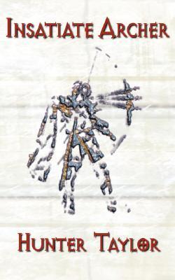 Insatiate Archer  by  Hunter Taylor