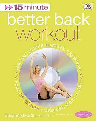 15 Minute Fitness Better Back Workout: Get Real Results Anytime, Anywhere: Four 15 Minute Workouts Suzanne Martin