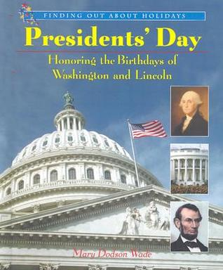 Presidents Day: Honoring the Birthdays of Washington and Lincoln  by  Mary Dodson Wade
