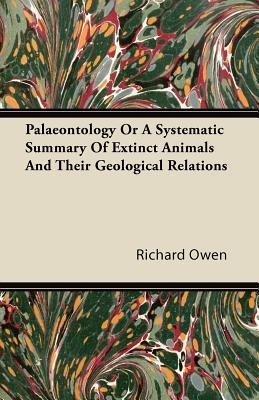 Palaeontology or a Systematic Summary of Extinct Animals and Their Geological Relations  by  Richard Owen