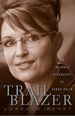 Trailblazer: An Intimate Biography of Sarah Palin  by  Lorenzo Benet