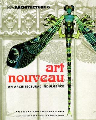 Art Nouveau an Architectural Indulgence: In Collaboration with the Victoria & Albert Museum  by  Andreas C. Papadakis