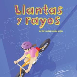 Llantas y Rayos: Un Libro Sobre Ruedas y Ejes Michael Dahl