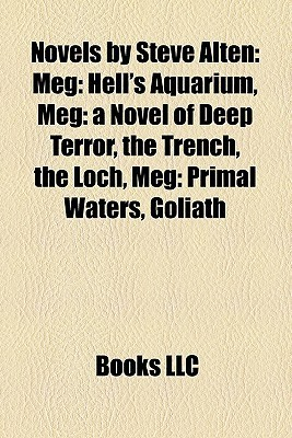 Novels  by  Steve Alten: Meg: Hells Aquarium, Meg: a Novel of Deep Terror, the Trench, the Loch, Meg: Primal Waters, Goliath by Steve Alten