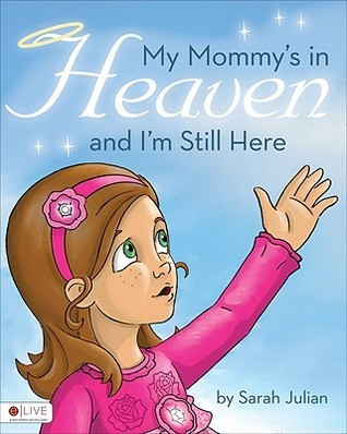 My Mommys in Heaven and Im Still Here Sarah Julian