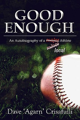 Good Enough: An Autobiography of a Major Minor Local Athlete  by  Dave Crisafulli