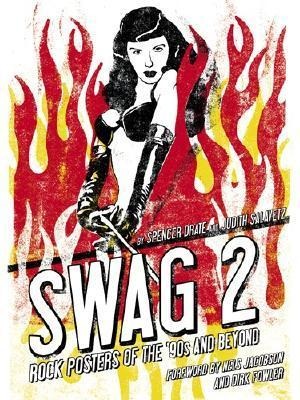 Swag 2: Rock Posters of the 90s and Beyond  by  Spencer Drate