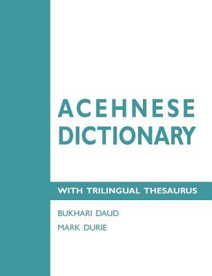 Acehnese Dictionary with Trilingual Thesaurus Bukhari Daud