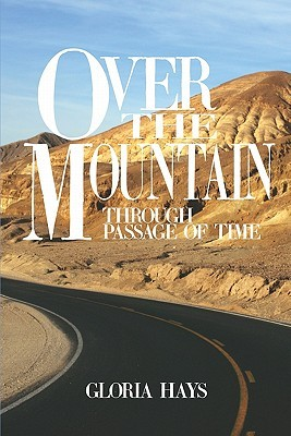 Over the Mountain: Through Passage of Time Gloria Hays