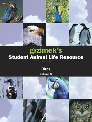 Grzimeks Student Animal Life Resource - Birds (5-vol. Set) (Grzimeks Student Animal Life Resource)  by  Melissa C. McDade